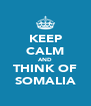 KEEP CALM AND THINK OF SOMALIA - Personalised Poster A4 size