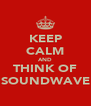 KEEP CALM AND THINK OF SOUNDWAVE - Personalised Poster A4 size