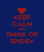 KEEP CALM AND THINK OF SPIDEY - Personalised Poster A4 size