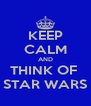 KEEP CALM AND THINK OF  STAR WARS - Personalised Poster A4 size