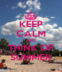 KEEP CALM AND THINK OF SUMMER - Personalised Poster A4 size