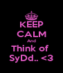 KEEP CALM And Think of  SyDd.. <3 - Personalised Poster A4 size