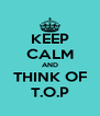KEEP CALM AND THINK OF T.O.P - Personalised Poster A4 size