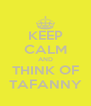 KEEP CALM AND THINK OF  TAFANNY  - Personalised Poster A4 size