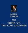 KEEP CALM AND THINK OF TAYLOR LAUTNER - Personalised Poster A4 size