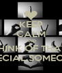 KEEP CALM AND THINK OF THAT  SPECIAL SOMEONE - Personalised Poster A4 size