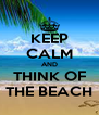 KEEP CALM AND THINK OF THE BEACH - Personalised Poster A4 size
