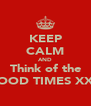 KEEP CALM AND Think of the GOOD TIMES XXX - Personalised Poster A4 size