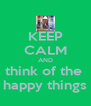 KEEP CALM AND think of the  happy things - Personalised Poster A4 size