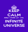 KEEP CALM AND THINK OF THE INFINITE UNIVERSE - Personalised Poster A4 size