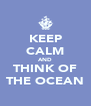 KEEP CALM AND THINK OF THE OCEAN - Personalised Poster A4 size