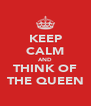 KEEP CALM AND THINK OF THE QUEEN - Personalised Poster A4 size