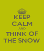 KEEP CALM AND THINK OF THE SNOW - Personalised Poster A4 size