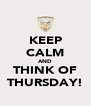 KEEP CALM AND THINK OF THURSDAY! - Personalised Poster A4 size