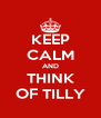 KEEP CALM AND THINK OF TILLY - Personalised Poster A4 size