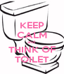 KEEP CALM and  THINK OF TOILET - Personalised Poster A4 size