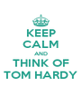 KEEP CALM AND THINK OF TOM HARDY - Personalised Poster A4 size