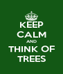 KEEP CALM AND THINK OF TREES - Personalised Poster A4 size
