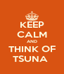 KEEP CALM AND THINK OF TSUNA  - Personalised Poster A4 size