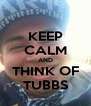KEEP CALM AND THINK OF TUBBS - Personalised Poster A4 size