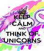 KEEP CALM AND THINK OF UNICORNS - Personalised Poster A4 size