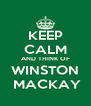 KEEP CALM AND THINK OF WINSTON   MACKAY  - Personalised Poster A4 size