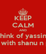 KEEP CALM AND think of yassin  briyani with shanu n punitha - Personalised Poster A4 size