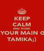 KEEP CALM AND THINK OF YOUR MAIN GIRL TAMIKA;) - Personalised Poster A4 size
