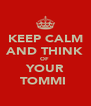 KEEP CALM AND THINK OF  YOUR TOMMI  - Personalised Poster A4 size