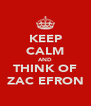 KEEP CALM AND THINK OF ZAC EFRON - Personalised Poster A4 size