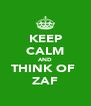 KEEP CALM AND THINK OF  ZAF - Personalised Poster A4 size