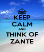 KEEP CALM AND THINK OF ZANTE - Personalised Poster A4 size