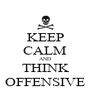 KEEP CALM AND THINK OFFENSIVE - Personalised Poster A4 size