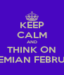 KEEP CALM AND THINK ON BOHEMIAN FEBRUARY - Personalised Poster A4 size