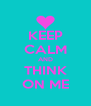 KEEP CALM AND THINK ON ME - Personalised Poster A4 size