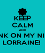 KEEP CALM AND THINK ON MY NIECE LORRAINE!  - Personalised Poster A4 size