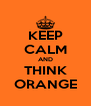 KEEP CALM AND THINK ORANGE - Personalised Poster A4 size