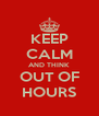 KEEP CALM AND THINK OUT OF HOURS - Personalised Poster A4 size