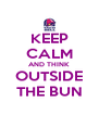 KEEP CALM AND THINK OUTSIDE THE BUN - Personalised Poster A4 size