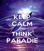 KEEP CALM AND THINK PARADIE - Personalised Poster A4 size