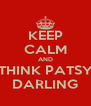 KEEP CALM AND THINK PATSY DARLING - Personalised Poster A4 size