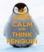 KEEP CALM AND THINK PENGUIN - Personalised Poster A4 size