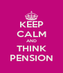 KEEP CALM AND THINK PENSION - Personalised Poster A4 size