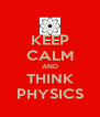 KEEP CALM AND THINK PHYSICS - Personalised Poster A4 size