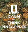 KEEP CALM AND THINK PINEAPPLES - Personalised Poster A4 size