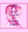 KEEP CALM AND THINK PINK! - Personalised Poster A4 size