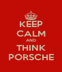 KEEP CALM AND THINK PORSCHE - Personalised Poster A4 size