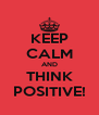 KEEP CALM AND THINK POSITIVE! - Personalised Poster A4 size