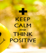 KEEP CALM AND THINK POSITIVE - Personalised Poster A4 size
