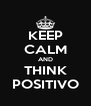 KEEP CALM AND THINK POSITIVO - Personalised Poster A4 size